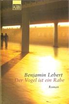 Der Vogel ist ein Rabe by Benjamin Lebert
