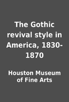 The Gothic revival style in America,…