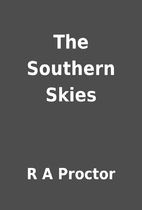 The Southern Skies by R A Proctor