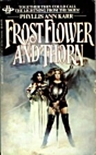 Frostflower And Thorn by Phyllis Ann Karr