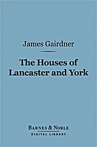The Houses of Lancaster and York by James…