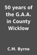50 years of the G.A.A. in County Wicklow by…