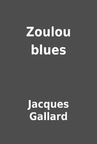 Zoulou blues by Jacques Gallard