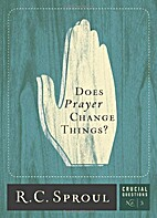 Does Prayer Change Things? by R. C. Sproul