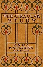 The Circular Study by Anna Katharine Green
