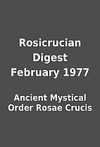 Rosicrucian Digest February 1977 by Ancient…