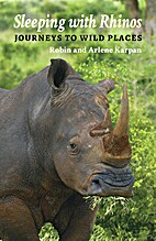 Sleeping with Rhinos: Journeys to Wild…