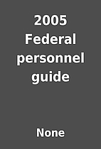 2005 Federal personnel guide by None