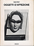 Oggetti d'affezione by Man Ray