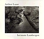 Intimate Landscapes by Arthur LaZar