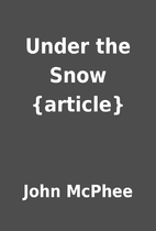 Under the Snow {article} by John McPhee