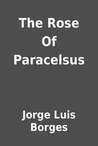 The Rose Of Paracelsus by Jorge Luis Borges