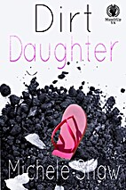 Dirt Daughter by Michele Shaw