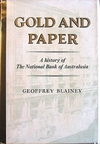 Gold and Paper 1858-1982 by Geoffrey Blainey