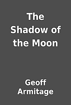 The Shadow of the Moon by Geoff Armitage