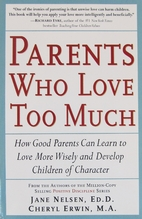 Parents Who Love Too Much: How Good Parents…