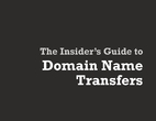 The Insider's Guide to Domain Name Transfers…