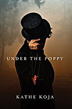 Under the Poppy: a novel by Kathe Koja