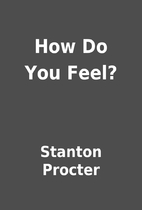 How Do You Feel? by Stanton Procter
