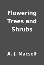 Flowering Trees and Shrubs by A. J. Macself