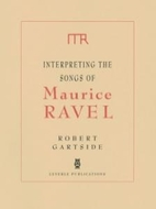 Interpreting the Songs of Maurice Ravel by…
