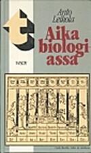 AIKA BIOLOGIASSA by Anto Leikola