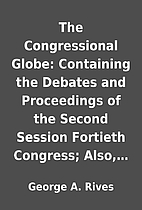 The Congressional Globe: Containing the…