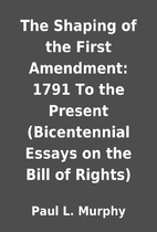 The Shaping of the First Amendment: 1791 To…