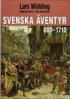 Svenska äventyr. [1], [800-1710] by Lars…