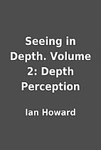 Seeing in Depth. Volume 2: Depth Perception…
