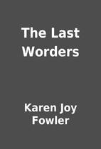 The Last Worders by Karen Joy Fowler