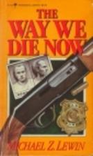 The Way We Die Now by Michael Z. Lewin