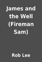 James and the Well (Fireman Sam) by Rob Lee