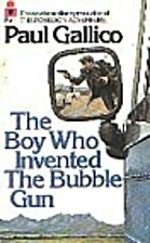 The Boy Who Invented the Bubble Gun by Paul…