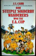 How Steeple Sinderby Wanderers Won the F. A.…