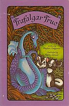 Trafalgar True by Stephen Cosgrove