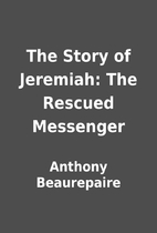 The Story of Jeremiah: The Rescued Messenger…