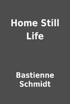 Home Still Life by Bastienne Schmidt