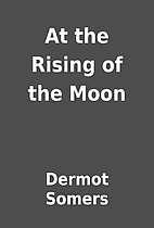 At the Rising of the Moon by Dermot Somers