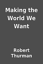 Making the World We Want by Robert Thurman