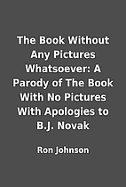 The Book Without Any Pictures Whatsoever: A…