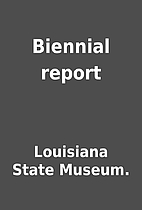 Biennial report by Louisiana State Museum.