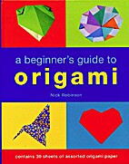 A Beginner's Guide to Origami by Nick…