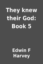 They knew their God: Book 5 by Edwin F…