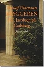 Bryggeren : J.C. Jacobsen på Carlsberg by…
