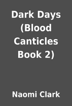 Dark Days (Blood Canticles Book 2) by Naomi…
