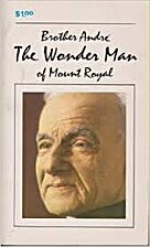 Brother Andre: The Wonder Man of Mount Royal…