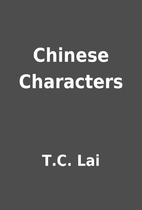 Chinese Characters by T.C. Lai