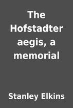 The Hofstadter aegis, a memorial by Stanley…