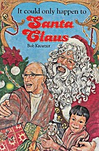 It Could Only Happen to Santa Claus by Bob…